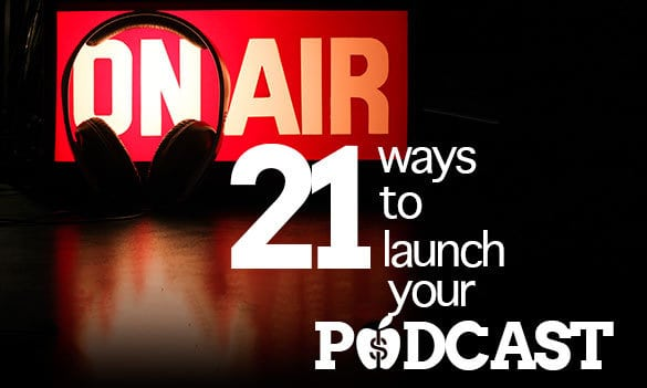 21 Tips for Launching a Podcast on iTunes